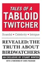 Tales of a Tabloid Twitcher ebook by Stuart Winter Chris Packham