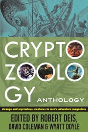Cryptozoology Anthology - Strange and Mysterious Creatures in Men's Adventure Magazines ebook by Robert Deis,David Coleman,Wyatt Doyle