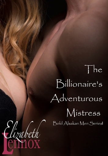 The Billionaire's Adventurous Mistress ebook by Elizabeth Lennox