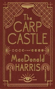 The Carp Castle: A Novel ebook by Macdonald Harris