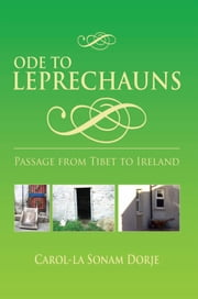 ODE TO LEPRECHAUNS - Passage From Tibet To Ireland ebook by Carol-la Sonam Dorje