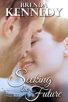 Seeking the Future ebook by Brenda Kennedy