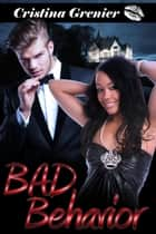 Bad Behavior (BWWM Romance) ebook by Cristina Grenier