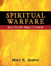 Spiritual Warfare Self-Study Bible Course ebook by Mary K. Baxter
