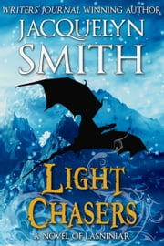 Light Chasers: A Novel of Lasniniar ebook by Jacquelyn Smith