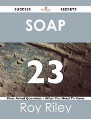 SOAP 23 Success Secrets - 23 Most Asked Questions On SOAP - What You Need To Know ebook by Roy Riley