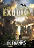 American Exodus: a Post-Apocalyptic Journey ebook by JK Franks
