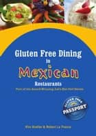 Gluten Free Dining in Mexican Restaurants - Part of the Award-Winning Let's Eat Out! Series ebook by Kim Koeller, Robert La France, Katie Barany