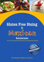 Gluten Free Dining in Mexican Restaurants - Part of the Award-Winning Let's Eat Out! Series ebook by Kim Koeller,Robert La France,Katie Barany