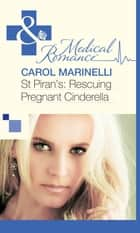 St Piran's: Rescuing Pregnant Cinderella (Mills & Boon Medical) ebook by Carol Marinelli