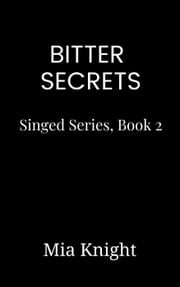 Bitter Secrets - Singed Series, #2 ebook by Mia Knight