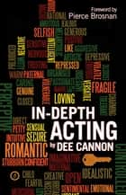 In-Depth Acting ebook by Dee Cannon, Pierce Brosnan