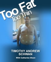 Too Fat Too Thin ebook by Timothy Andrew Schwan