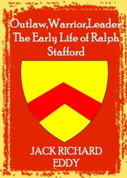 Outlaw, Warrior, Leader: The Early Life of Ralph Stafford ebook by Jack Richard Eddy