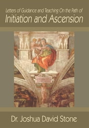 Letters of Guidance and Teaching On the Path of Initiation and Ascension ebook by Joshua Stone