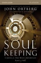 Soul Keeping Study Guide - Caring for the Most Important Part of You ebook by