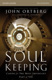 Soul Keeping Study Guide - Caring for the Most Important Part of You ebook by John Ortberg