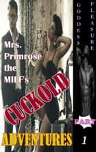 Mrs. Primrose the MILF's Cuckold Adventures: Part One ebook by Goddess Pleasure