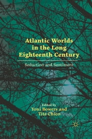 Atlantic Worlds in the Long Eighteenth Century - Seduction and Sentiment ebook by