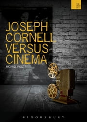 Joseph Cornell Versus Cinema ebook by Michael Pigott