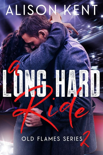 A Long Hard Ride - Old Flames, #2 ebook by Alison Kent