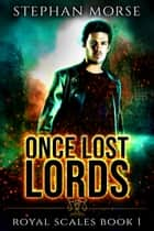 Once Lost Lords - Royal Scales Book 1 ebook by Stephan Morse