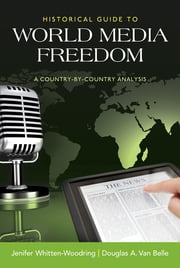 Historical Guide to World Media Freedom - A Country-by-Country Analysis ebook by Jenifer Whitten-Woodring,Douglas A. Van Belle