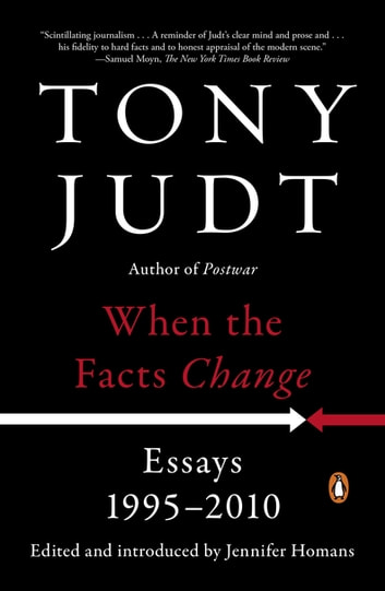 When the Facts Change - Essays, 1995-2010 ebook by Tony Judt