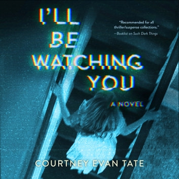 I'll Be Watching You audiobook by Courtney Evan Tate