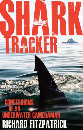 Shark Tracker - Confessions of an Underwater Cameraman ebook by Richard Fitzpatrick