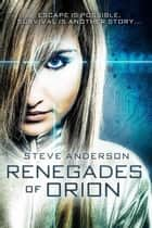 Renegades of Orion - Renegade Galaxy Series ebook by Steve Anderson
