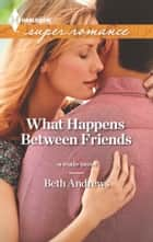 What Happens Between Friends ebook by Beth Andrews