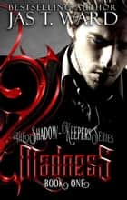 Madness - The Shadow-Keepers Series, #1 ebook by Jas T. Ward