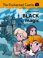 The Enchanted Castle 1 - Black Magic ebook by Peter Gotthardt, Amalie Bischoff