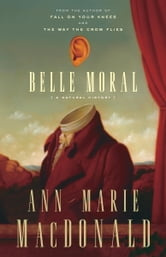 Belle Moral - A Natural History ebook by Ann-Marie Macdonald