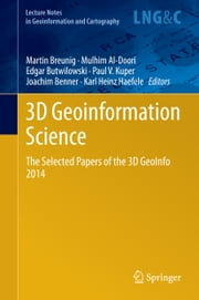 3D Geoinformation Science - The Selected Papers of the 3D GeoInfo 2014 ebook by Martin Breunig,Mulhim Al-Doori,Edgar Butwilowski,Joachim Benner,Karl Heinz Haefele,Paul Vincent Kuper