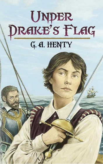 Under Drake's Flag - A Tale of the Spanish Main ebook by G. A. Henty