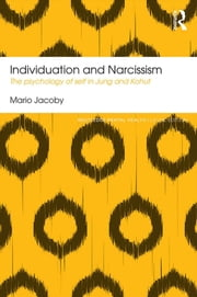 Individuation and Narcissism - The psychology of self in Jung and Kohut ebook by Mario Jacoby