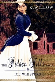 The Hidden Hills Saga - Book I: Ice Whispers ebook by K. Willow