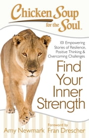 Chicken Soup for the Soul: Find Your Inner Strength - 101 Empowering Stories of Resilience, Positive Thinking, and Overcoming Challenges ebook by Amy Newmark,Fran Drescher