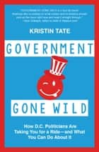 Government Gone Wild ebook by Kristin Tate