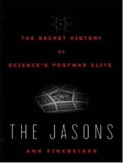 The Jasons - The Secret History of Science's Postwar Elite ebook by Ann Finkbeiner