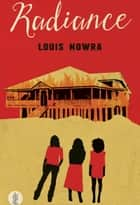 Radiance - The Play and the Screenplay ebook by Nowra, Louis