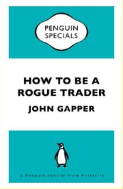 How To Be a Rogue Trader - A Penguin Special from Portfolio ebook by John Gapper