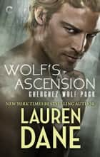 Wolf's Ascension - A Sexy Wolf Shifter Paranormal Romance ebook by Lauren Dane