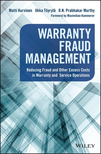 Warranty Fraud Management - Reducing Fraud and Other Excess Costs in Warranty and Service Operations ebook by Matti Kurvinen,Ilkka Töyrylä,D. N. Prabhakar Murthy