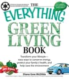 The Everything Green Living Book - Easy ways to conserve energy, protect your family's health, and help save the environment ebook by Diane Gow McDilda