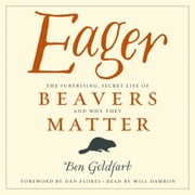 Eager - The Surprising, Secret Life of Beavers and Why They Matter audiobook by Ben Goldfarb