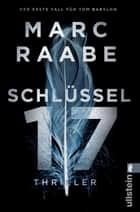Schlüssel 17 - Thriller ebook by Marc Raabe