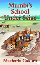 School Under Siege - Mumbi's School Under Siege ebook by Macharia Gakuru